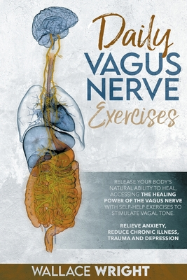Daily Vagus Nerve: Exercises to Accessing the Healing Power of the Vagus Nerve and Stimulate Vagal Tone. Relieve Anxiety, Reduce Chronic Cover Image