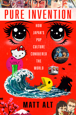 Pure Invention: How Japan's Pop Culture Conquered the World Cover Image