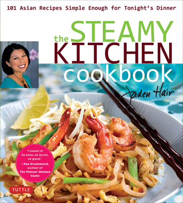The Steamy Kitchen Cookbook: 101 Asian Recipes Simple Enough for Tonight's Dinner Cover Image