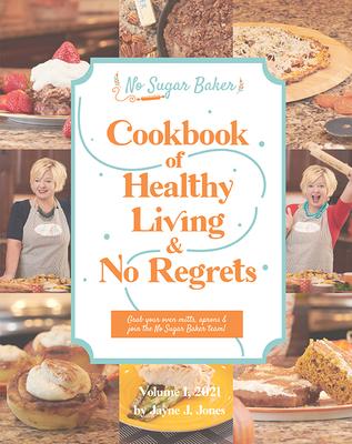 The No Sugar Baker's Cookbook of Healthy Living & No Regrets Cover Image