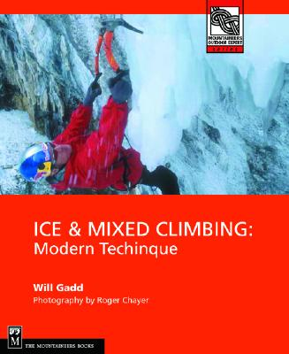 Ice & Mixed Climbing: Modern Technique (Mountaineers Outdoor Expert) Cover Image