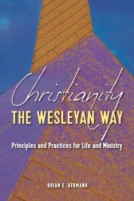 Christianity the Wesleyan Way: Principles and Practices for Life and Ministry Cover Image