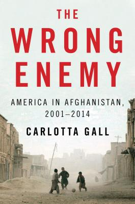 The Wrong Enemy: America in Afghanistan, 2001-2014 Cover Image