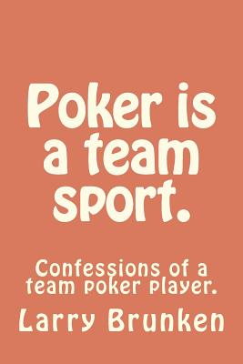 Poker is a team sport. (confessions of a team poker player): Confessions of a team poker player. Cover Image