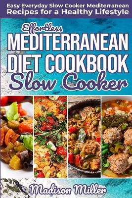 Effortless Mediterranean Diet Slow Cooker Cookbook: Easy Everyday Slow Cooker Mediterranean Recipes for a Healthy Lifestyle Cover Image