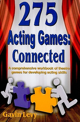 275 Acting Games! Connected: A Comprehensive Workbook of Theatre Games for Developing Acting Skills Cover Image