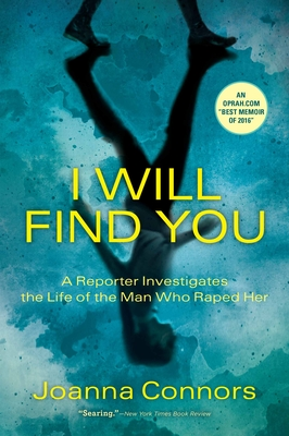 I Will Find You: A Reporter Investigates the Life of the Man Who Raped Her Cover Image
