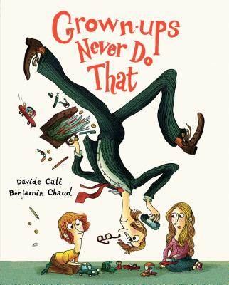 Grown-ups Never Do That: (Funny Kids Book about Adults, Children's Book about Manners) Cover Image