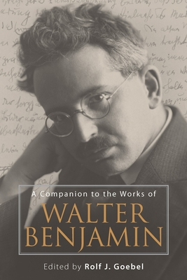 Cover for A Companion to the Works of Walter Benjamin (Studies in German Literature Linguistics and Culture #2535)