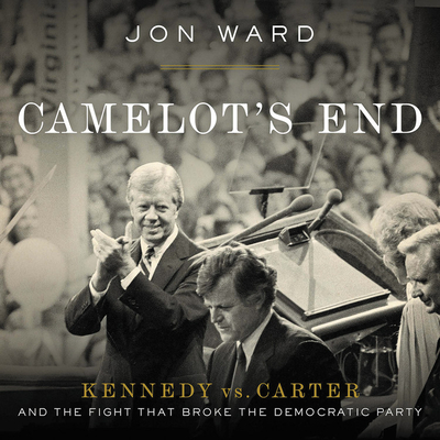 Camelot's End: Kennedy vs. Carter and the Fight That Broke the Democratic Party Cover Image