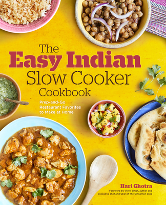 The Easy Indian Slow Cooker Cookbook: Prep-And-Go Restaurant Favorites to Make at Home Cover Image
