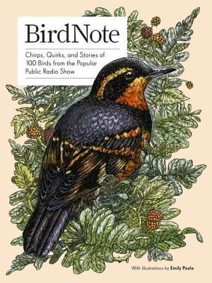 BirdNote: Chirps, Quirks, and Stories of 100 Birds from the Popular Public Radio Show Cover Image