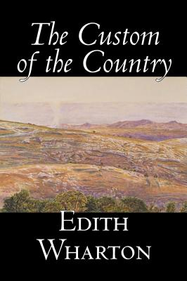The Custom of the Country by Edith Wharton, Fiction, Classics, Fantasy, Horror, Literary Cover Image