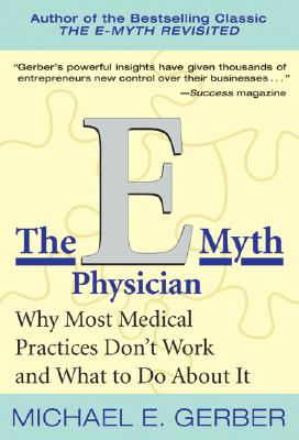 The E-Myth Physician: Why Most Medical Practices Don't Work and What to Do About It Cover Image