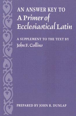 An Answer Key to a Primer of Ecclesiastical Latin: A Supplement to the Text Cover Image