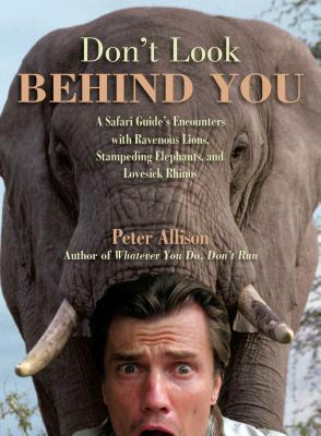 Don't Look Behind You!: A Safari Guide's Encounters with Ravenous Lions, Stampeding Elephants, and Lovesick Rhinos Cover Image