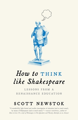 How to Think Like Shakespeare: Lessons from a Renaissance Education (Skills for Scholars) Cover Image