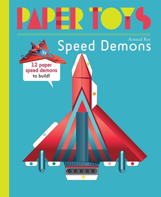 Paper Toys: Speed Demons: 12 Paper Speed Demons to Build Cover Image