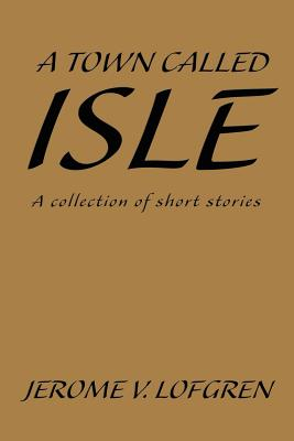 A Town Called Isle: A Collection of Short Stories | IndieBound org