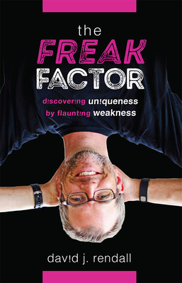 The Freak Factor: Discovering Uniqueness by Flaunting Weakness Cover Image