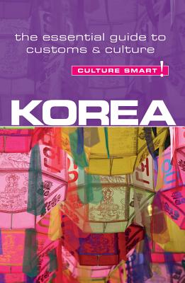 Culture Smart!: Korea: The Essential Guide to Culture & Customs Cover Image
