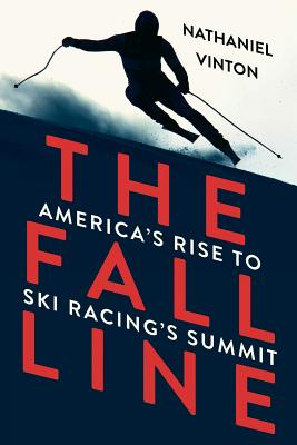 The Fall Line: America's Rise to Ski Racing's Summit Cover Image