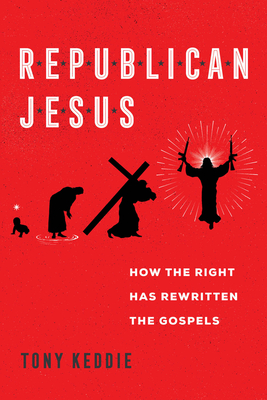 Republican Jesus: How the Right Has Rewritten the Gospels Cover Image