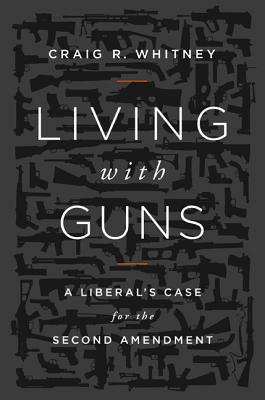 Living with Guns: A Liberal's Case for the Second Amendment Cover Image