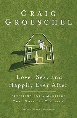 Love, Sex, and Happily Ever After: Preparing for a Marriage That Goes the Distance Cover Image