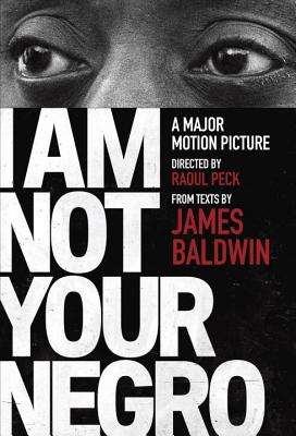 I Am Not Your Negro, by James Baldwin