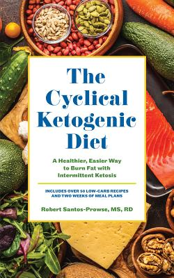The Cyclical Ketogenic Diet: A Healthier, Easier Way to Burn Fat with Intermittent Ketosis Cover Image