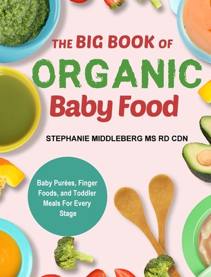 The Stage-By-Stage Baby Food Cookbook: Nutritious and Easy Recipes for Your Baby and Toddler Cover Image