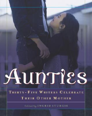 Aunties: Thirty-Five Writers Celebrate Their Other Mother Cover Image