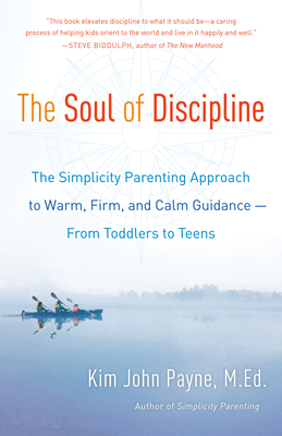 The Soul of Discipline: The Simplicity Parenting Approach to Warm, Firm, and Calm Guidance -- From Toddlers to Teens Cover Image