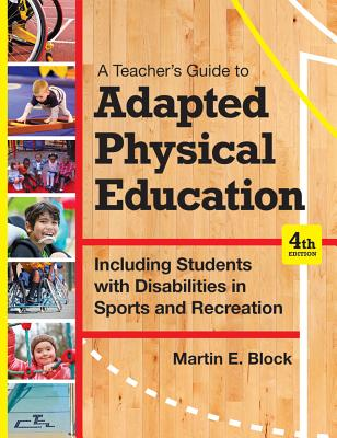 A Teacher's Guide to Adapted Physical Education: Including Students with Disabilities in Sports and Recreation, Fourth Edition Cover Image