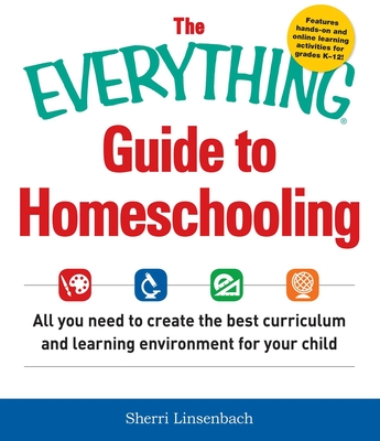 The Everything Guide To Homeschooling: All You Need to Create the Best Curriculum and Learning Environment for Your Child (Everything®) Cover Image
