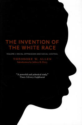 The Invention of the White Race, Volume 1: Racial Oppression and Social Control Cover Image
