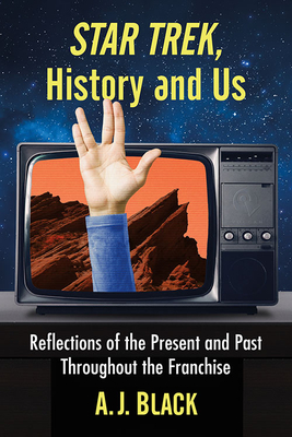 Star Trek, History and Us: Reflections of the Present and Past Throughout the Franchise Cover Image
