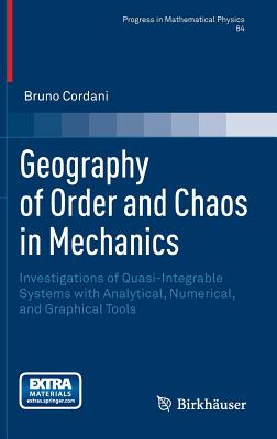 Geography of Order and Chaos in Mechanics: Investigations of Quasi-Integrable Systems with Analytical, Numerical, and Graphical Tools (Progress in Mathematical Physics #64) Cover Image