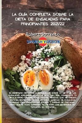 La Guía Completa Sobre La Dieta de Ensaladas Para Principiantes 2021/22: El libro de cocina Complete Dash Diet, nuevas recetas revisadas desde el desa Cover Image