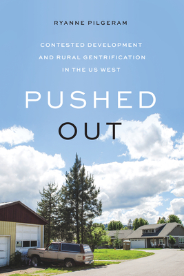 Pushed Out: Contested Development and Rural Gentrification in the Us West Cover Image