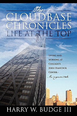 The Cloudbase Chronicles - Life at the Top: Living and Working at Chicago's John Hancock Center - An Engineer's Tale. Cover Image