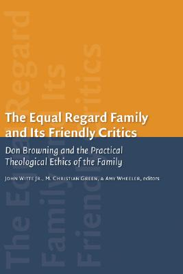 The Equal-Regard Family and Its Friendly Critics: Don Browning and the Practical Theological Ethics of the Family (Religion) Cover Image