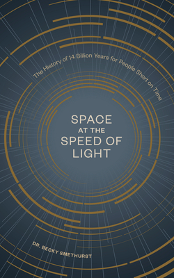 Space at the Speed of Light: The History of 14 Billion Years for People Short on Time Cover Image