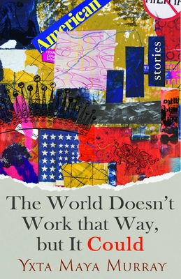 The World Doesn't Work That Way, but It Could: Stories Cover Image