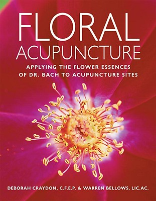 Floral Acupuncture: Applying the Flower Essences of Dr. Bach to Acupuncture Sites Cover Image