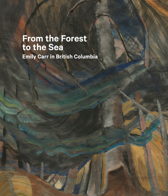 From the Forest to the Sea: Emily Carr in British Columbia Cover Image