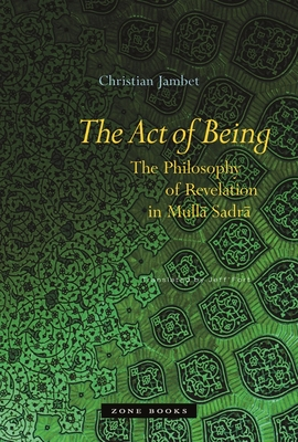 The Act of Being: The Philosophy of Revelation in Mulla Sadra Cover Image