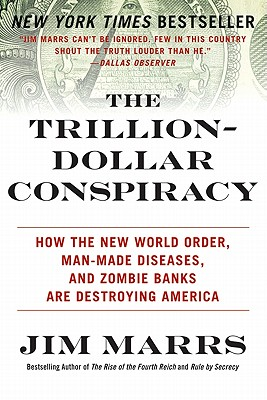 The Trillion-Dollar Conspiracy: How the New World Order, Man-Made Diseases, and Zombie Banks Are Destroying America Cover Image