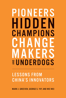 Pioneers, Hidden Champions, Changemakers, and Underdogs: Lessons from China's Innovators Cover Image